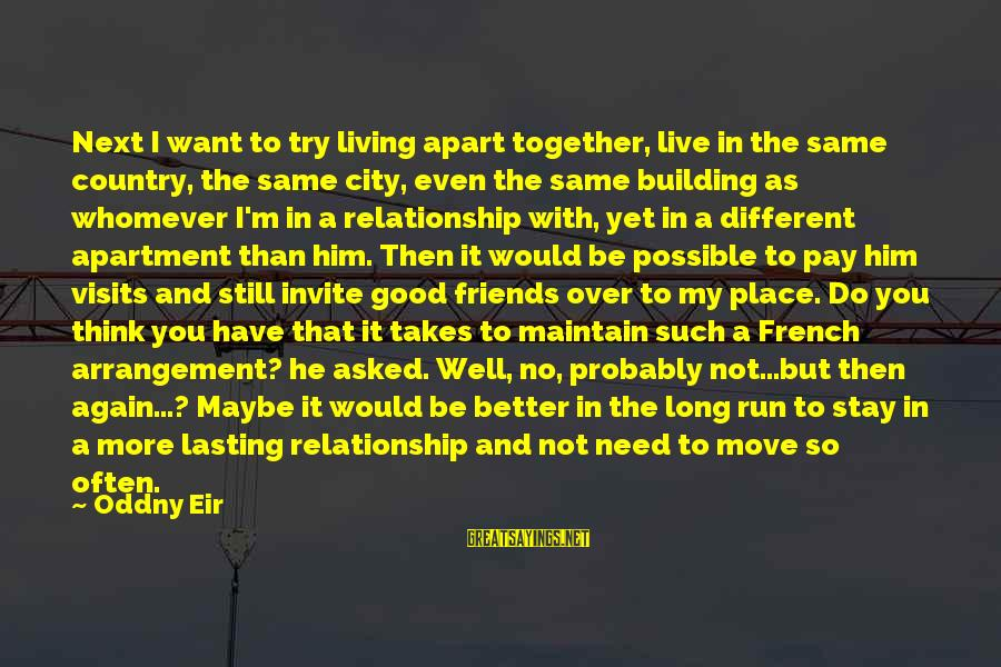 Friends You Love Sayings By Oddny Eir: Next I want to try living apart together, live in the same country, the same