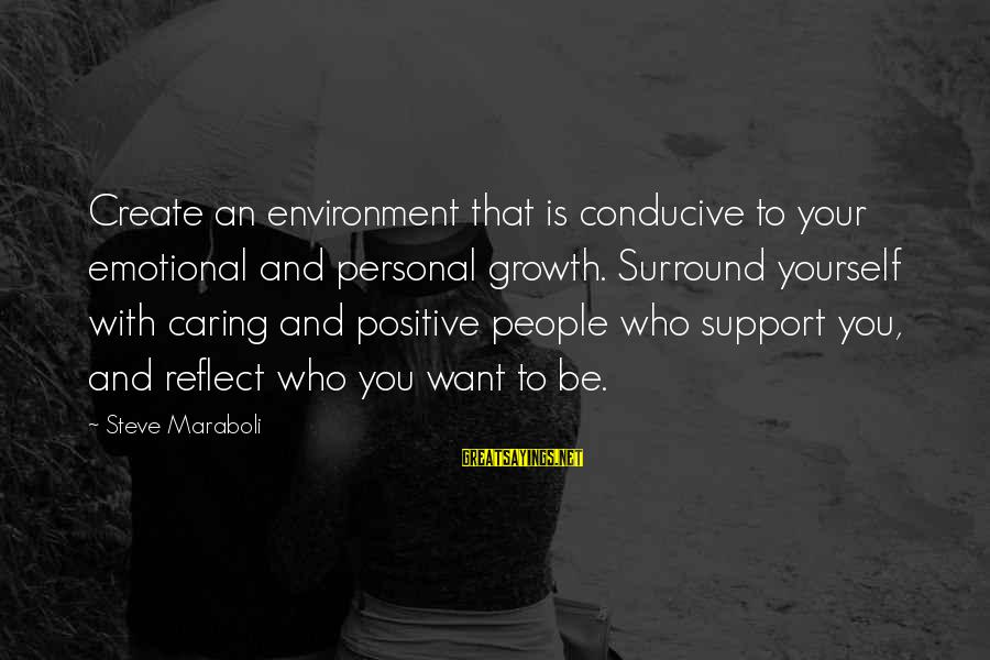 Friends You Love Sayings By Steve Maraboli: Create an environment that is conducive to your emotional and personal growth. Surround yourself with