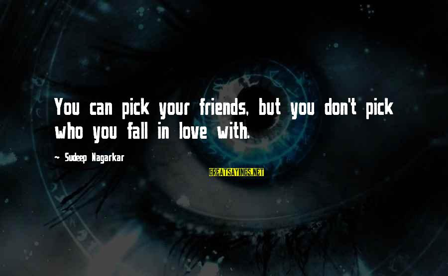 Friends You Love Sayings By Sudeep Nagarkar: You can pick your friends, but you don't pick who you fall in love with.