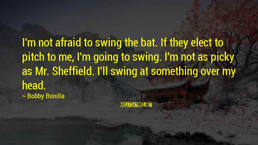 Friends You Thought You Could Trust Sayings By Bobby Bonilla: I'm not afraid to swing the bat. If they elect to pitch to me, I'm