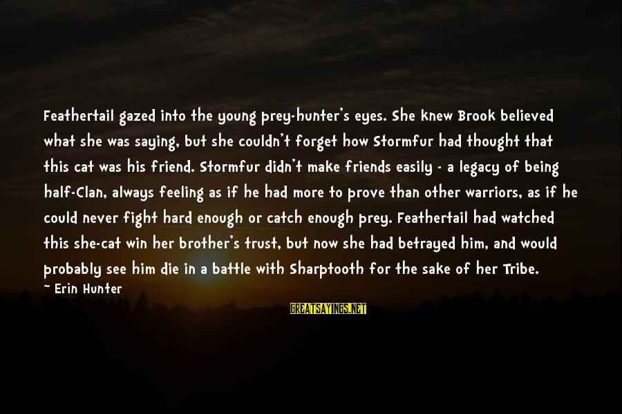 Friends You Thought You Could Trust Sayings By Erin Hunter: Feathertail gazed into the young prey-hunter's eyes. She knew Brook believed what she was saying,