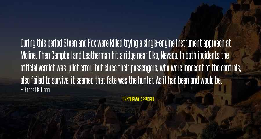 Friends You Thought You Could Trust Sayings By Ernest K. Gann: During this period Steen and Fox were killed trying a single-engine instrument approach at Moline.