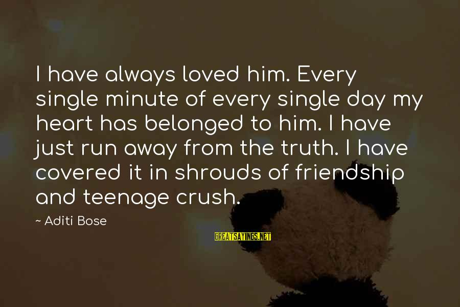 Friendship At First Sight Sayings By Aditi Bose: I have always loved him. Every single minute of every single day my heart has