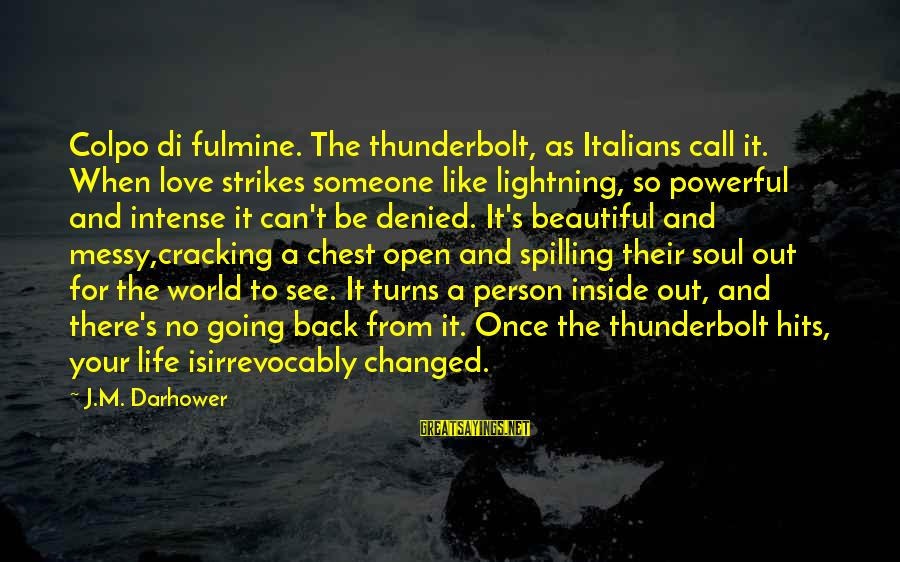 Friendship At First Sight Sayings By J.M. Darhower: Colpo di fulmine. The thunderbolt, as Italians call it. When love strikes someone like lightning,