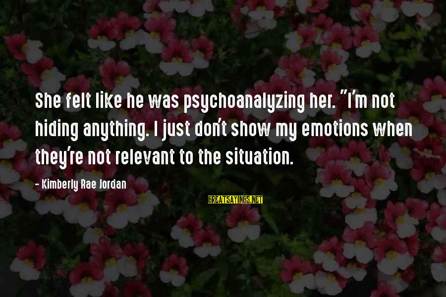 """Friendship Day Cards Sayings By Kimberly Rae Jordan: She felt like he was psychoanalyzing her. """"I'm not hiding anything. I just don't show"""