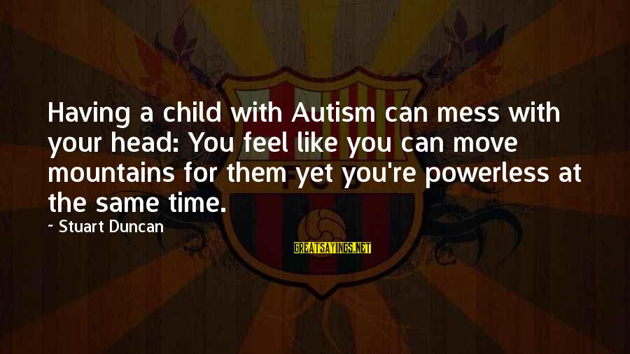Friendship Day Cards Sayings By Stuart Duncan: Having a child with Autism can mess with your head: You feel like you can