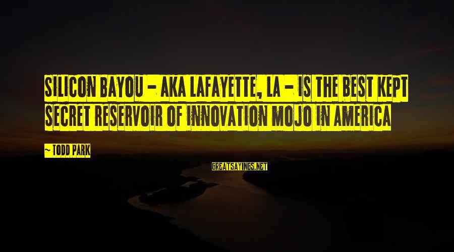 Friendship Day Cards Sayings By Todd Park: Silicon Bayou - aka Lafayette, LA - is the best kept secret reservoir of innovation