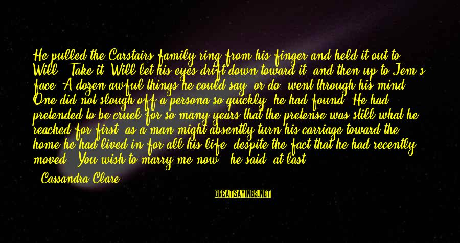 Friendship Up And Down Sayings By Cassandra Clare: He pulled the Carstairs family ring from his finger and held it out to Will.