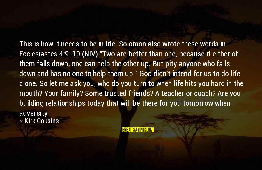 Friendship Up And Down Sayings By Kirk Cousins: This is how it needs to be in life. Solomon also wrote these words in
