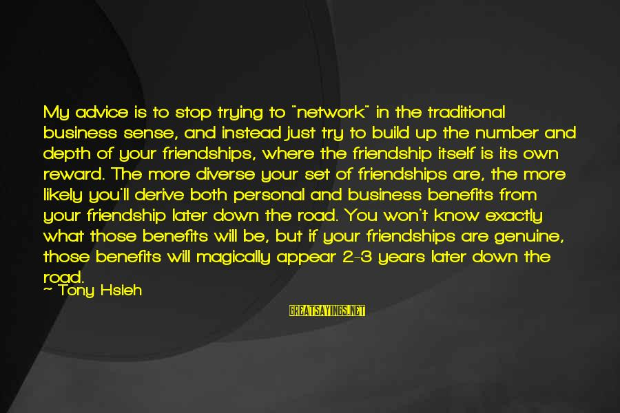 """Friendship Up And Down Sayings By Tony Hsieh: My advice is to stop trying to """"network"""" in the traditional business sense, and instead"""