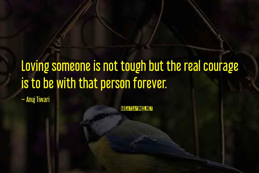 Friendship With Author Sayings By Anuj Tiwari: Loving someone is not tough but the real courage is to be with that person