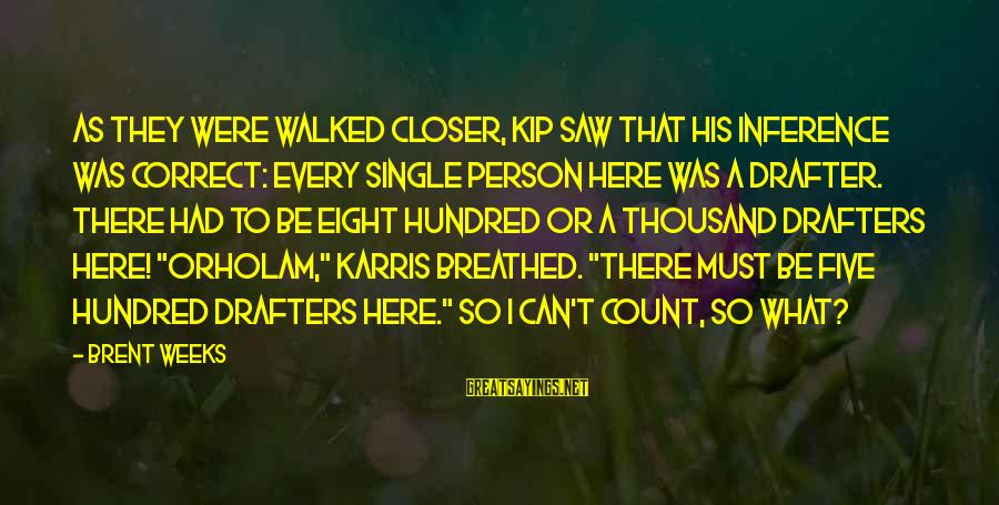 Friendship With Author Sayings By Brent Weeks: As they were walked closer, Kip saw that his inference was correct: every single person