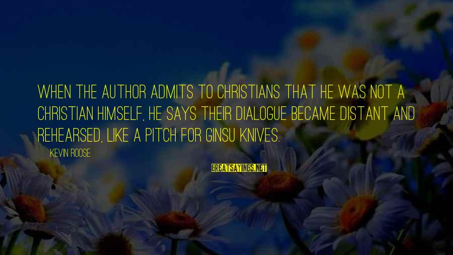 Friendship With Author Sayings By Kevin Roose: When the author admits to Christians that he was not a Christian himself, he says