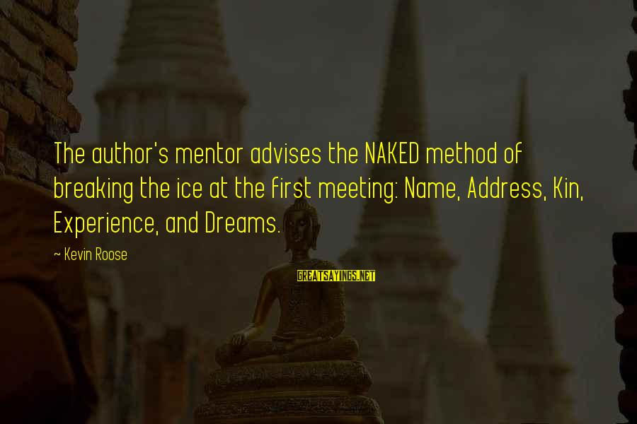 Friendship With Author Sayings By Kevin Roose: The author's mentor advises the NAKED method of breaking the ice at the first meeting: