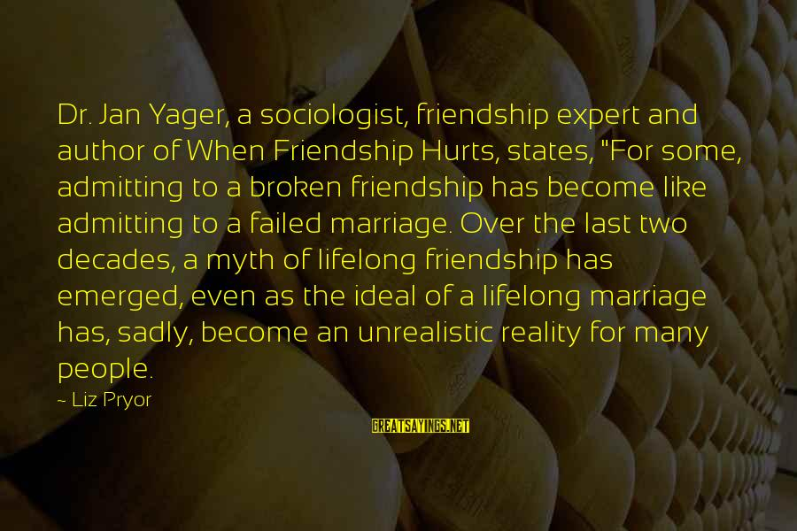 "Friendship With Author Sayings By Liz Pryor: Dr. Jan Yager, a sociologist, friendship expert and author of When Friendship Hurts, states, ""For"