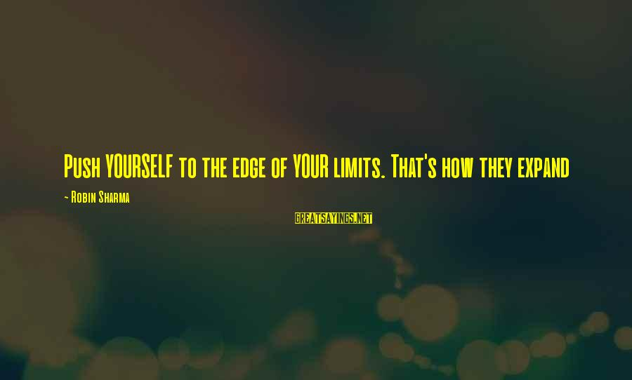 Friendship With Author Sayings By Robin Sharma: Push YOURSELF to the edge of YOUR limits. That's how they expand