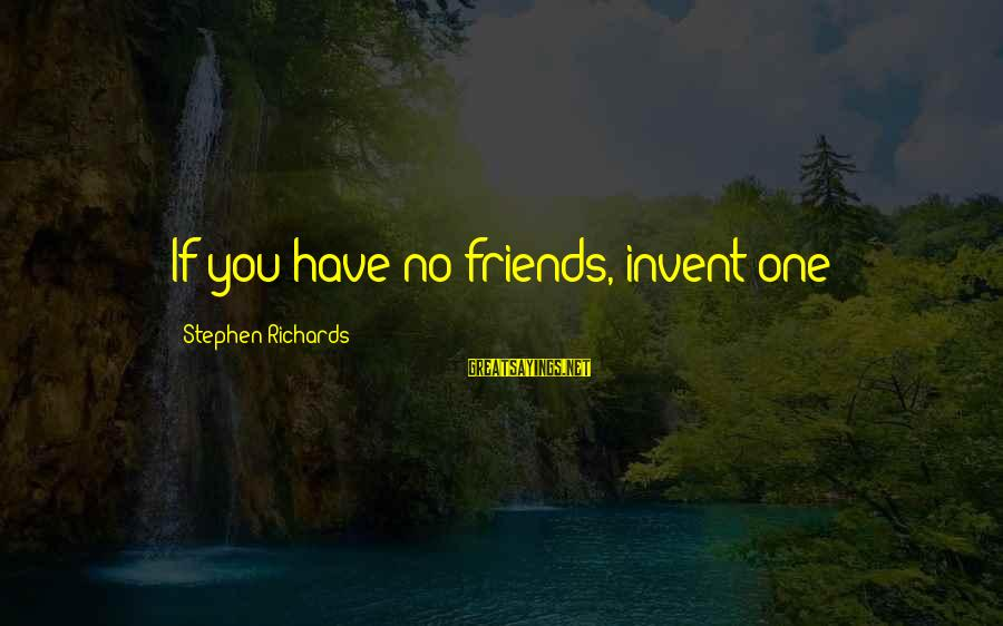 Friendship With Author Sayings By Stephen Richards: If you have no friends, invent one!