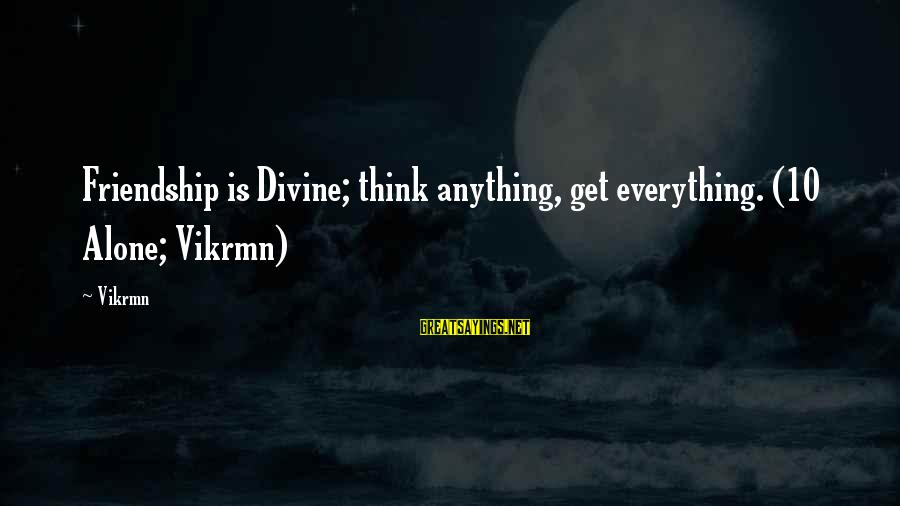 Friendship With Author Sayings By Vikrmn: Friendship is Divine; think anything, get everything. (10 Alone; Vikrmn)