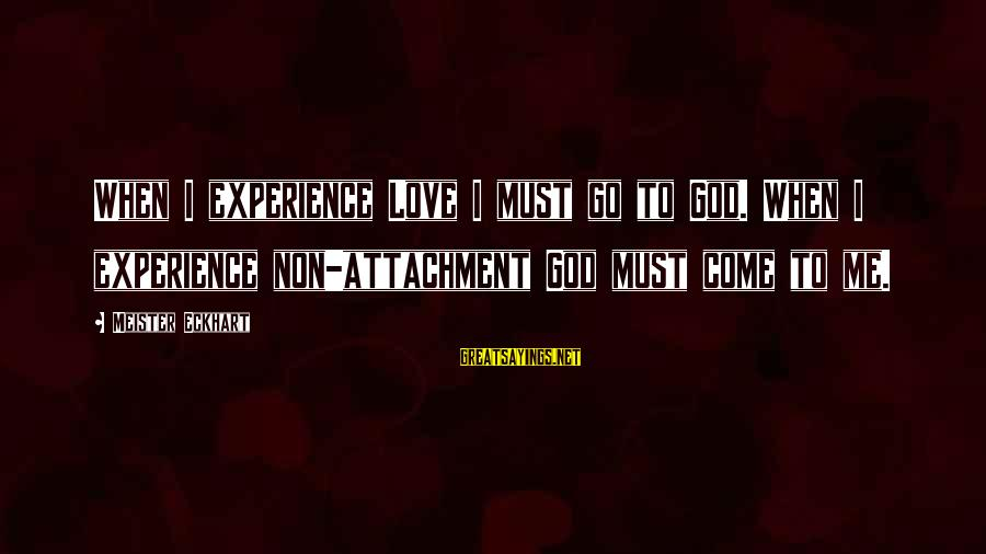 Friesland Sayings By Meister Eckhart: When I experience Love I must go to God. When I experience non-attachment God must