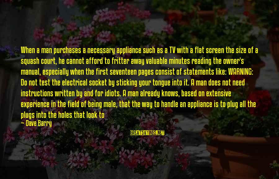 Fritter Sayings By Dave Barry: When a man purchases a necessary appliance such as a TV with a flat screen