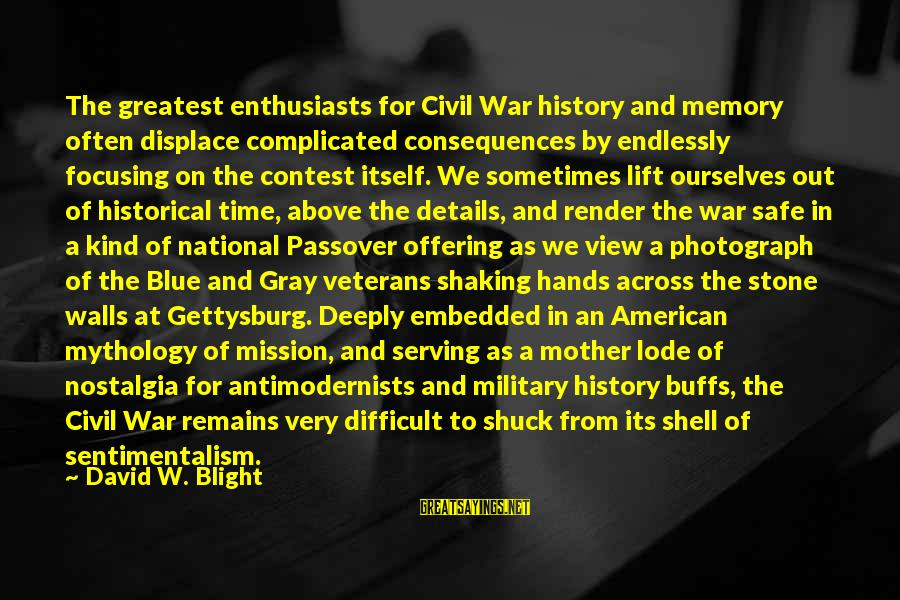From Mother Sayings By David W. Blight: The greatest enthusiasts for Civil War history and memory often displace complicated consequences by endlessly