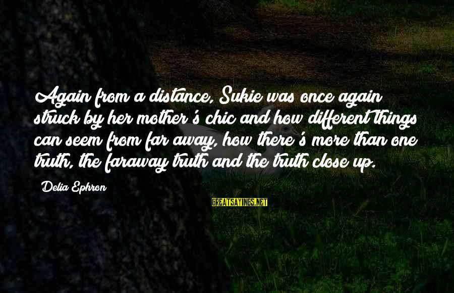 From Mother Sayings By Delia Ephron: Again from a distance, Sukie was once again struck by her mother's chic and how