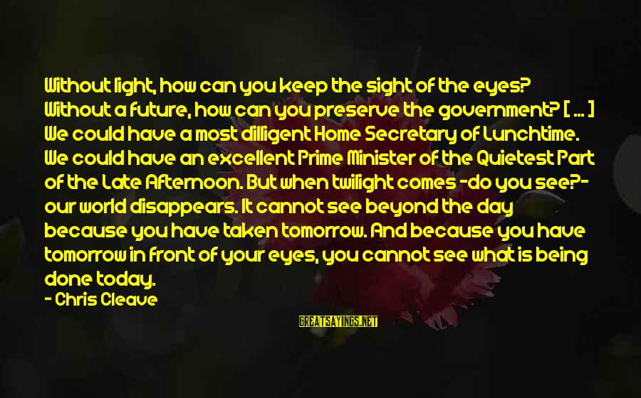 Front Sight Sayings By Chris Cleave: Without light, how can you keep the sight of the eyes? Without a future, how