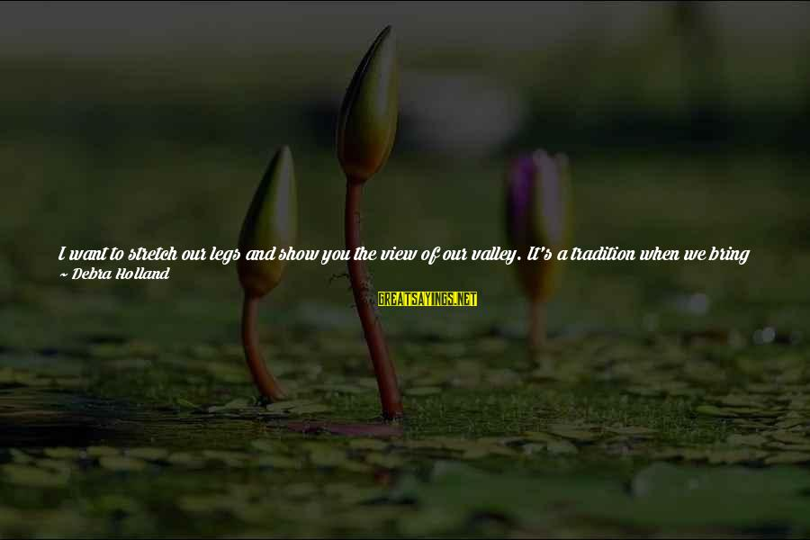 Front Sight Sayings By Debra Holland: I want to stretch our legs and show you the view of our valley. It's