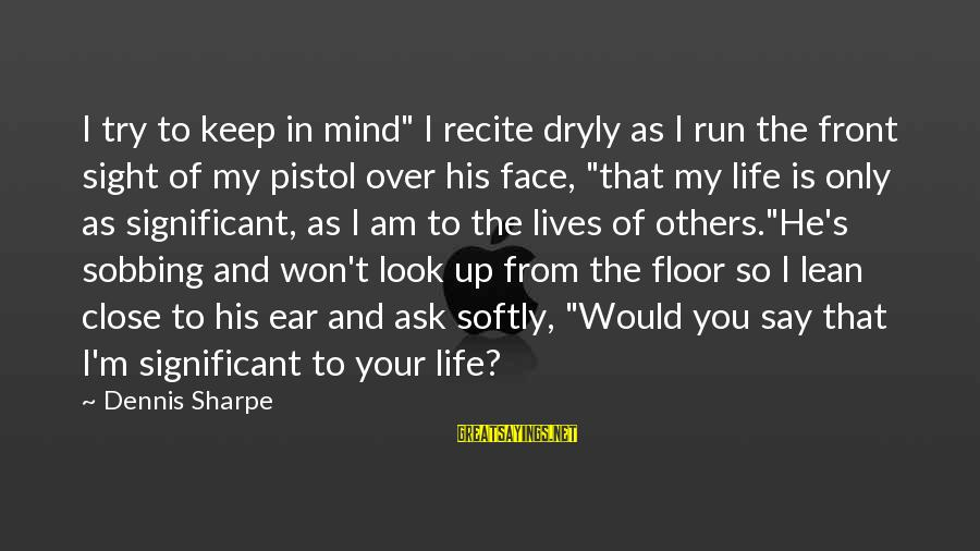 """Front Sight Sayings By Dennis Sharpe: I try to keep in mind"""" I recite dryly as I run the front sight"""
