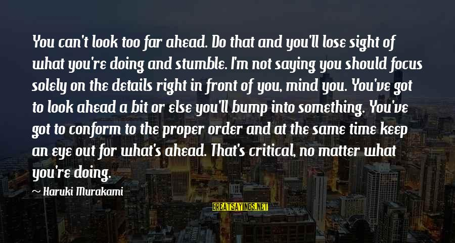 Front Sight Sayings By Haruki Murakami: You can't look too far ahead. Do that and you'll lose sight of what you're