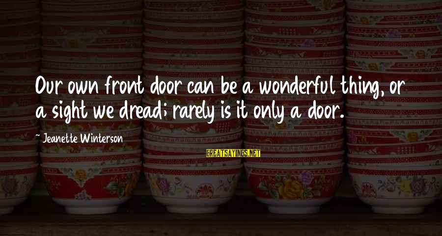 Front Sight Sayings By Jeanette Winterson: Our own front door can be a wonderful thing, or a sight we dread; rarely