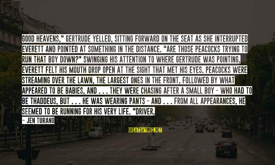 """Front Sight Sayings By Jen Turano: Good heavens,"""" Gertrude yelled, sitting forward on the seat as she interrupted Everett and pointed"""