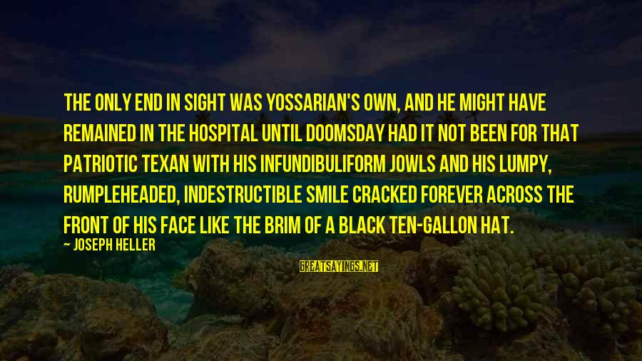 Front Sight Sayings By Joseph Heller: The only end in sight was Yossarian's own, and he might have remained in the