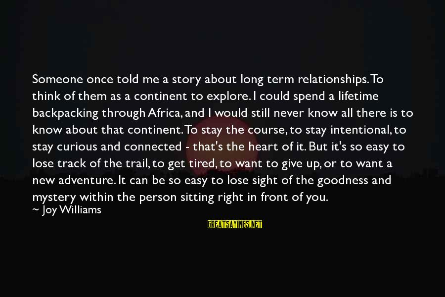 Front Sight Sayings By Joy Williams: Someone once told me a story about long term relationships. To think of them as