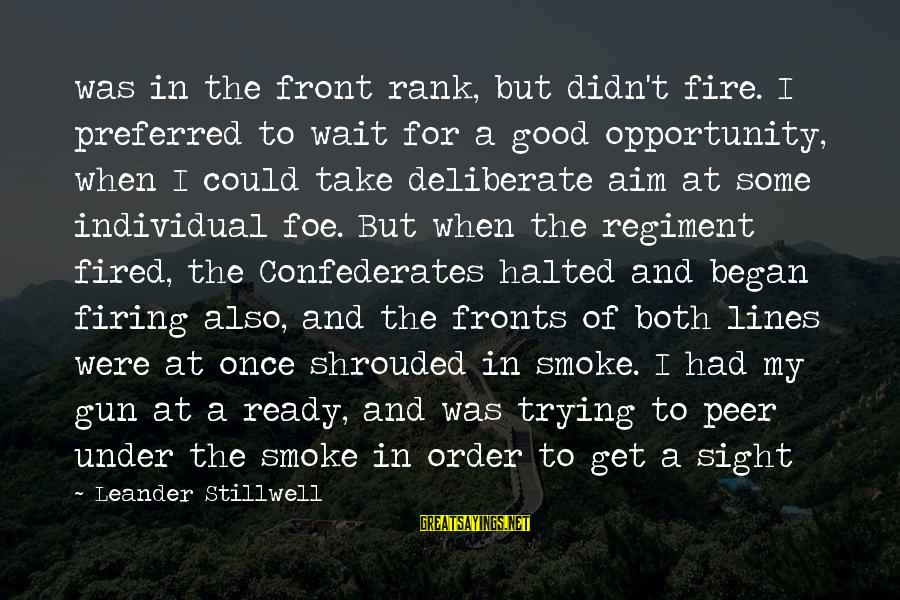 Front Sight Sayings By Leander Stillwell: was in the front rank, but didn't fire. I preferred to wait for a good