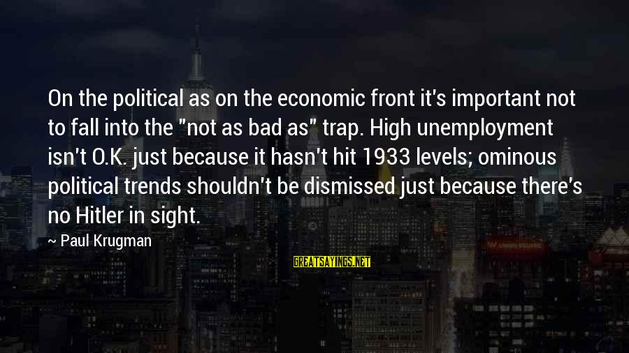 Front Sight Sayings By Paul Krugman: On the political as on the economic front it's important not to fall into the