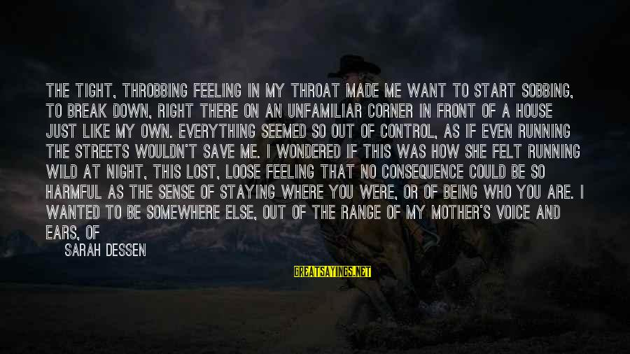 Front Sight Sayings By Sarah Dessen: The tight, throbbing feeling in my throat made me want to start sobbing, to break