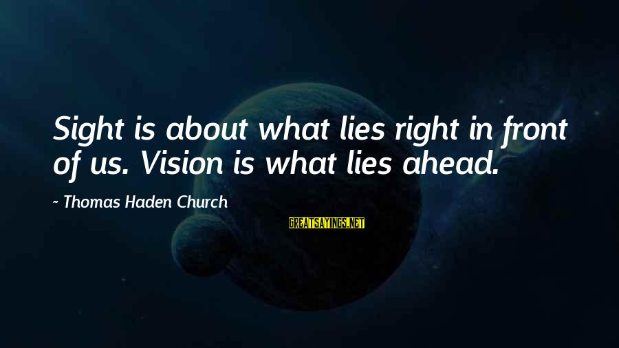Front Sight Sayings By Thomas Haden Church: Sight is about what lies right in front of us. Vision is what lies ahead.