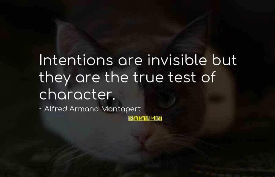 Frothin Sayings By Alfred Armand Montapert: Intentions are invisible but they are the true test of character.