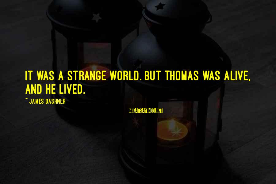 Frothin Sayings By James Dashner: It was a strange world. But Thomas was alive, and he lived.