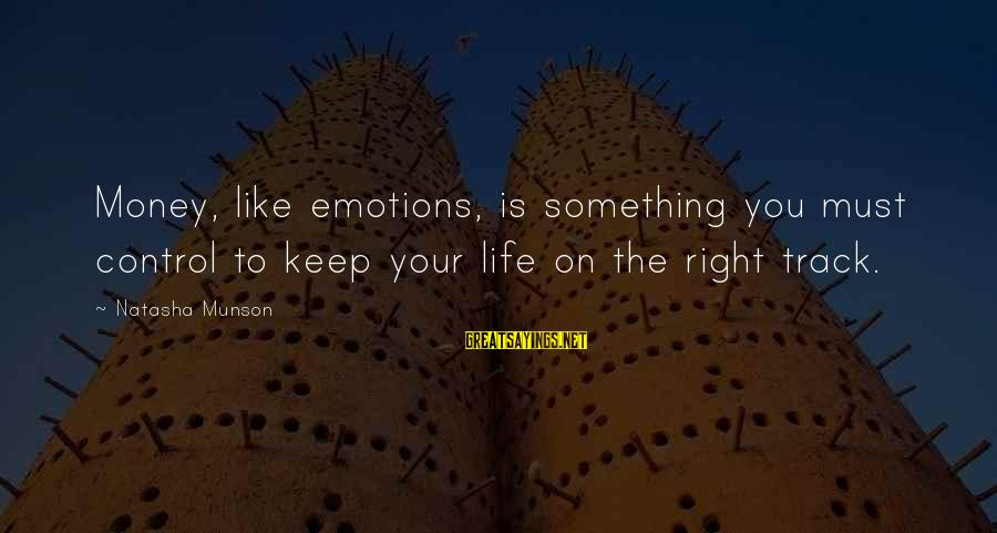 Frothin Sayings By Natasha Munson: Money, like emotions, is something you must control to keep your life on the right