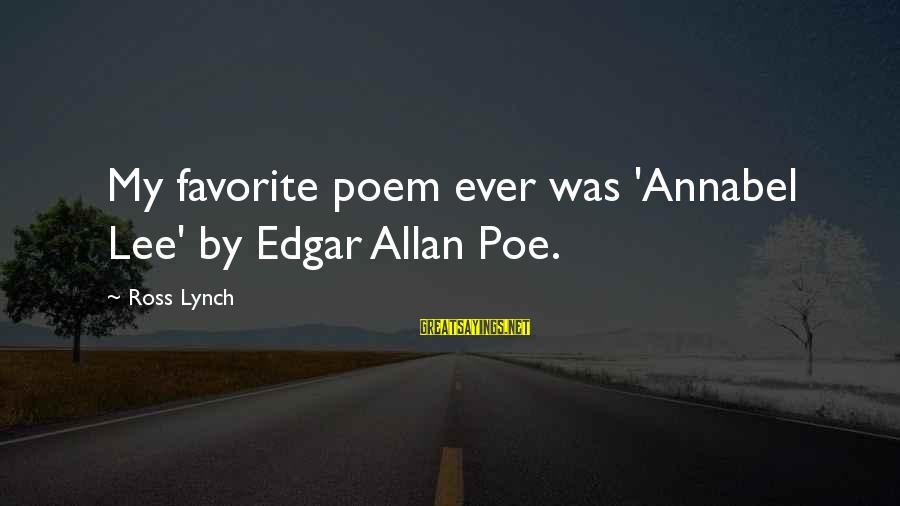 Frothin Sayings By Ross Lynch: My favorite poem ever was 'Annabel Lee' by Edgar Allan Poe.
