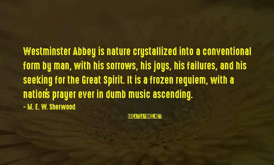 Frozen Nature Sayings By M. E. W. Sherwood: Westminster Abbey is nature crystallized into a conventional form by man, with his sorrows, his