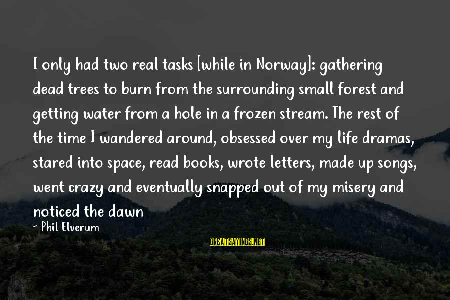 Frozen Nature Sayings By Phil Elverum: I only had two real tasks [while in Norway]: gathering dead trees to burn from