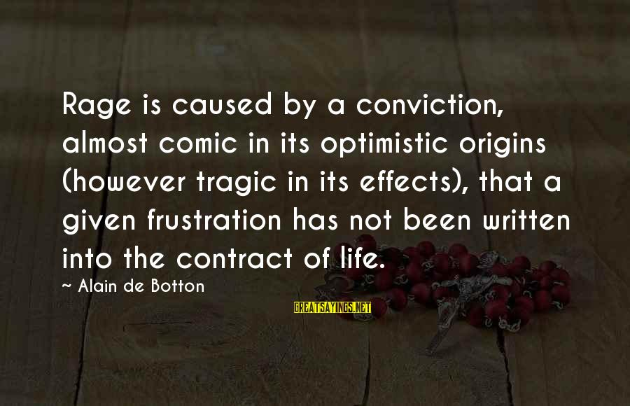 Frustration In Life Sayings By Alain De Botton: Rage is caused by a conviction, almost comic in its optimistic origins (however tragic in