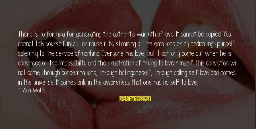 Frustration In Life Sayings By Alan Watts: There is no formula for generating the authentic warmth of love. It cannot be copied.
