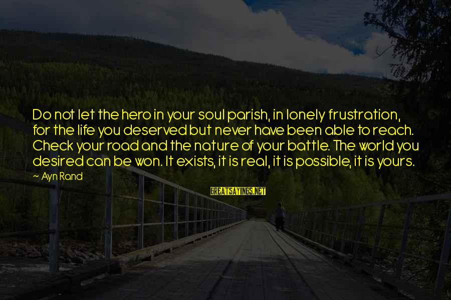 Frustration In Life Sayings By Ayn Rand: Do not let the hero in your soul parish, in lonely frustration, for the life