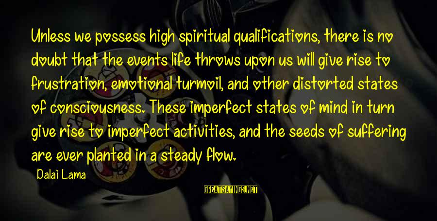 Frustration In Life Sayings By Dalai Lama: Unless we possess high spiritual qualifications, there is no doubt that the events life throws