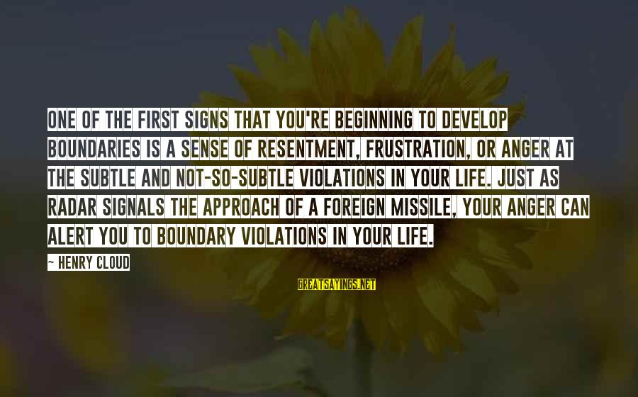 Frustration In Life Sayings By Henry Cloud: One of the first signs that you're beginning to develop boundaries is a sense of