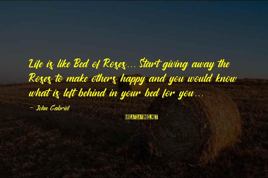 Frustration In Life Sayings By John Gabriel: Life is like Bed of Roses... Start giving away the Roses to make others happy